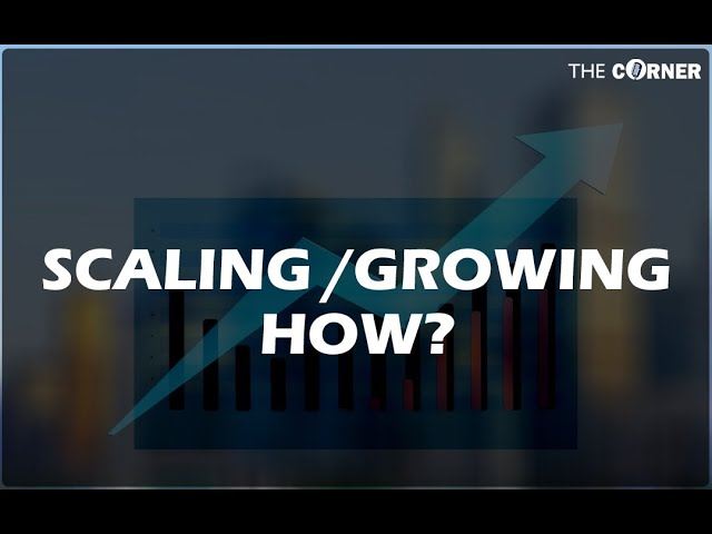 How to Scale/Grow   – The Corner with Danny Calafell