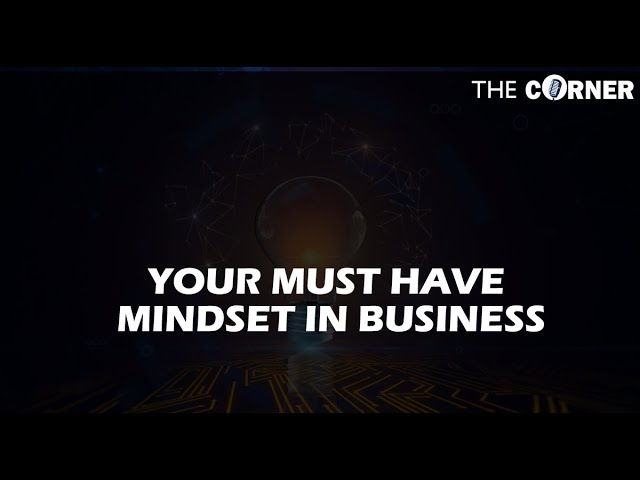 Your Must Have Mindset in Business   – The Corner with Danny Calafell
